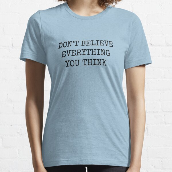 Don't Believe Everything You Think Essential T-Shirt
