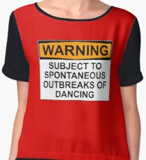 WARNING : SUBJECT TO SPONTANEOUS OUTBREAKS OF DANCING Chiffon Top