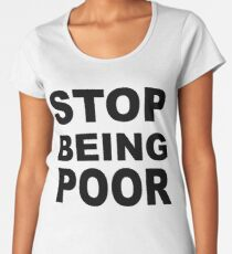 Stop Being Poor Women's Premium T-Shirt