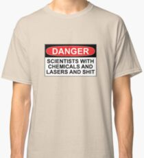 Danger: Scientists With Chemicals and Lasers and Shit Classic T-Shirt