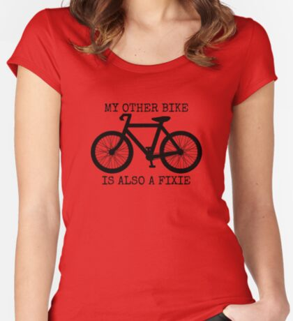 MY OTHER BIKE IS ALSO A FIXIE Women's Fitted Scoop T-Shirt