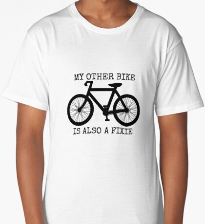 MY OTHER BIKE IS ALSO A FIXIE Long T-Shirt