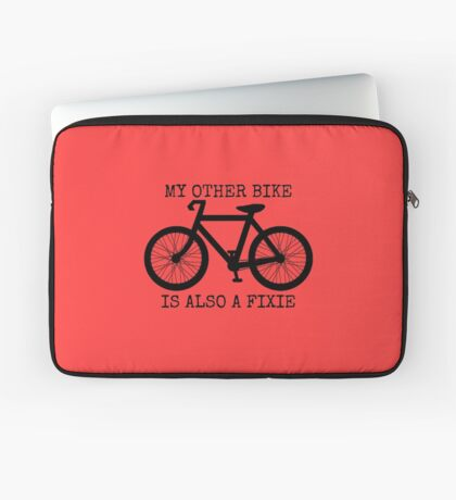 MY OTHER BIKE IS ALSO A FIXIE Laptop Sleeve