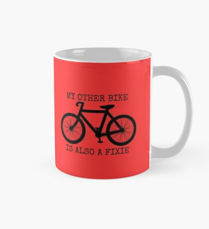 MY OTHER BIKE IS ALSO A FIXIE Mug