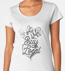 Buy Local - BeetsFarm Buy Local Organic Women's Premium T-Shirt
