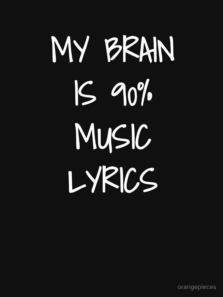 My Brain is 90% Song Lyrics, funny teen t shirt by orangepieces