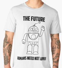 The Future: Humans Need Not Apply Men's Premium T-Shirt