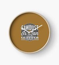Sawdust Is Man Glitter  Clock