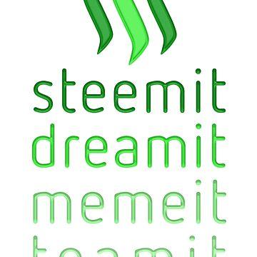 Steemit.com - Dream it, Meme It, Team it - Steemit! (Green) by neekos