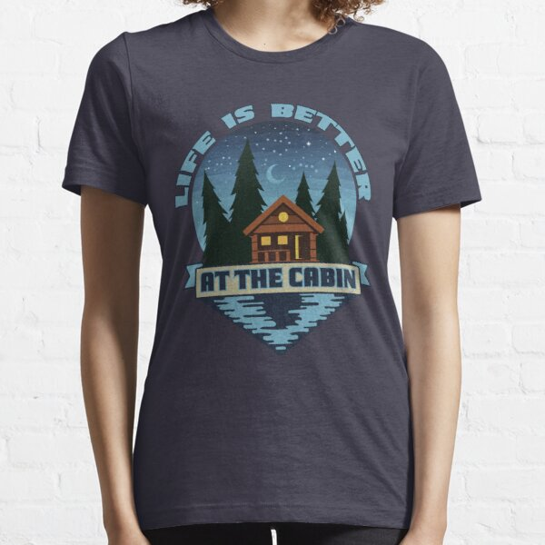 Life is better at the cabin Essential T-Shirt