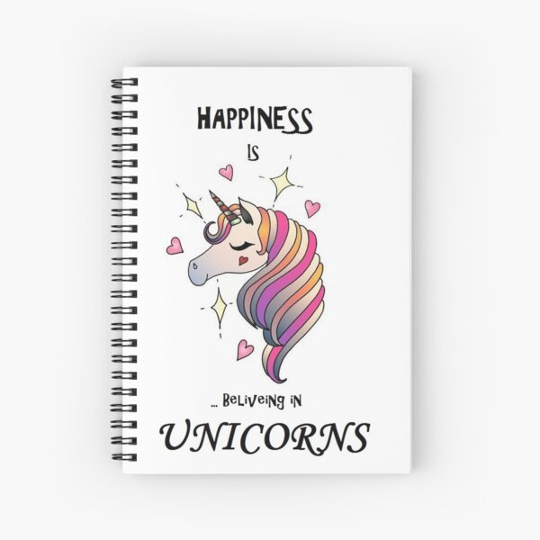 Happiness is believing in Unicorns! Spiral Notebook