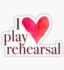 i love play rehearsal Sticker
