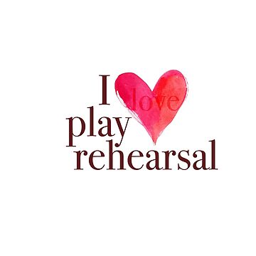 i love play rehearsal by annaundso