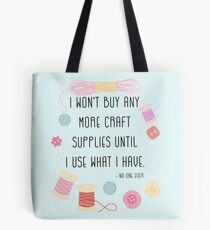 I Won't Buy Any More Craft Supplies Until I Use What I Have Tote Bag