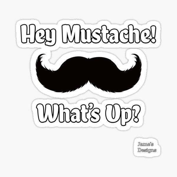 Hey Mustache What's Up? Impractical Jokers - Jame's Designs Sticker