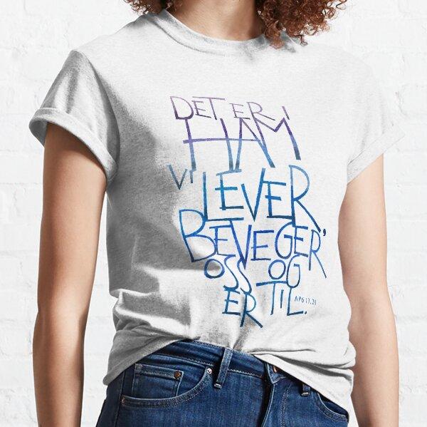 Det er i ham vi lever Classic T-Shirt