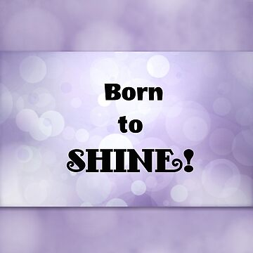 Born to shine! by jewelsee