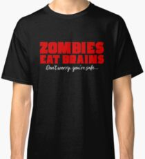 Zombies eat brains - Don't worry your safe Classic T-Shirt