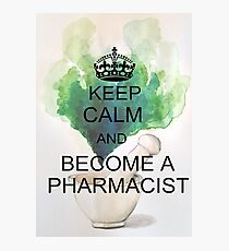 Keep Calm and Become a Pharmacist Photographic Print