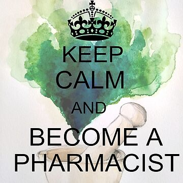 Keep Calm and Become a Pharmacist by habi8
