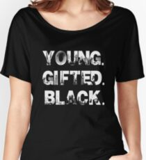 Young. Gifted. Black Women's Relaxed Fit T-Shirt