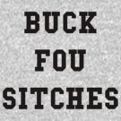 Buck Fou Sitches - Black Text by thehiphopshop