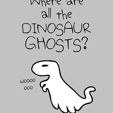 Where Are All The Dinosaur Ghosts? (T-Rex) by jezkemp