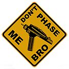Don't Phase Me Bro by Randy Turnbow