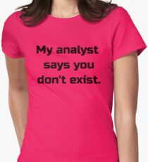 My analyst says you don't exist. T-Shirt
