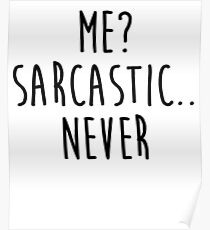 Me Sarcastic Never Poster