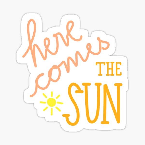 """""""Here Comes the Sun"""" Sticker Sticker"""