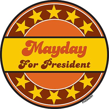 MAYDAY FOR PRESIDENT by phigment-art