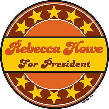 REBECCA HOWE FOR PRESIDENT by phigment-art