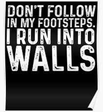 Don't Follow In My Footsteps. I Run In To Walls Poster