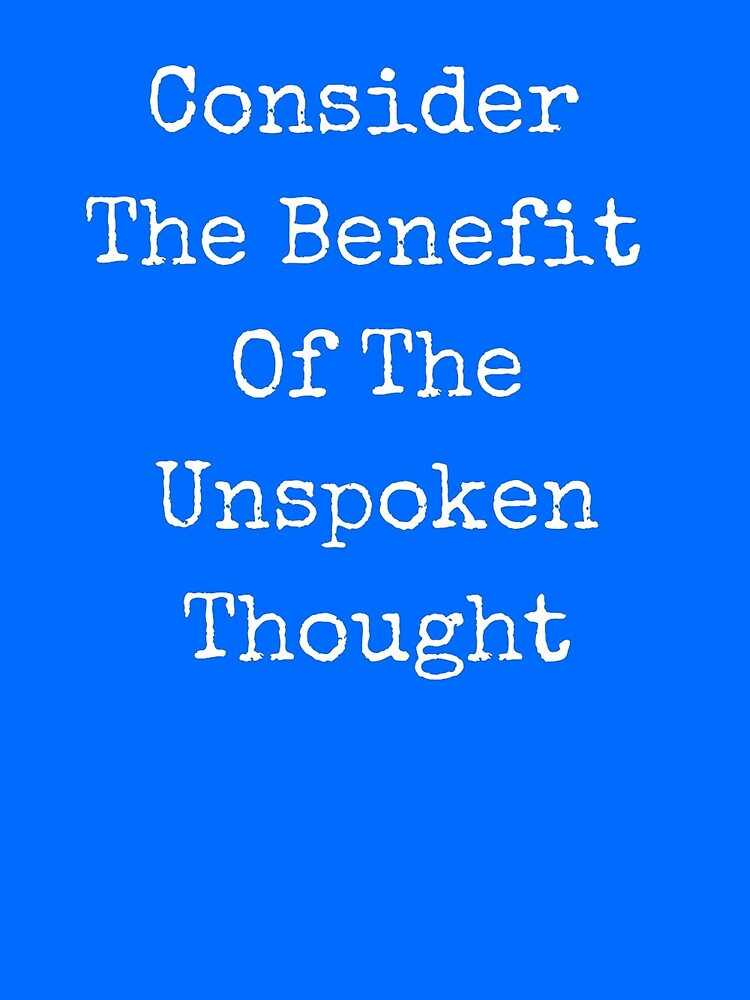 Consider The Benefit Of The Unspoken Thought by prodesigner2