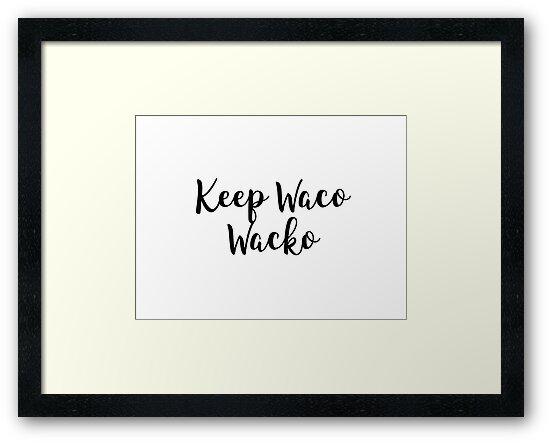 Keep Waco Wacko by baileyvannatta
