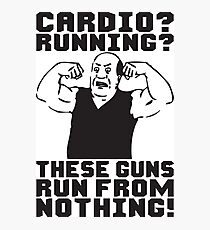 Cardio? Running? These Guns Run From Nothing Photographic Print