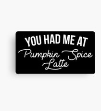 You Had Me At Pumpkin Spice Latte Canvas Print