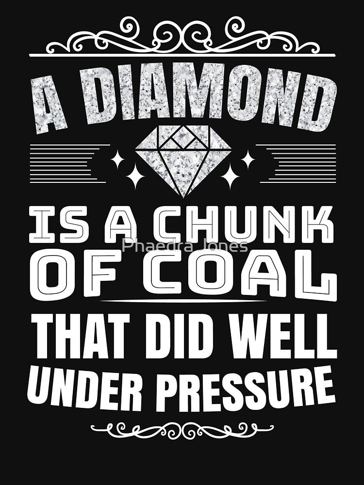 Diamonds are Coal Under Pressure Cute Motivational by Top10Merch
