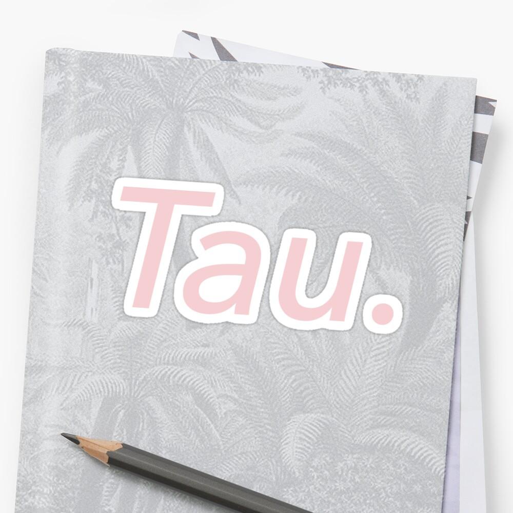 Tau. by millenialthink