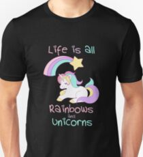 Life Is All Rainbows and Unicorns T-Shirt