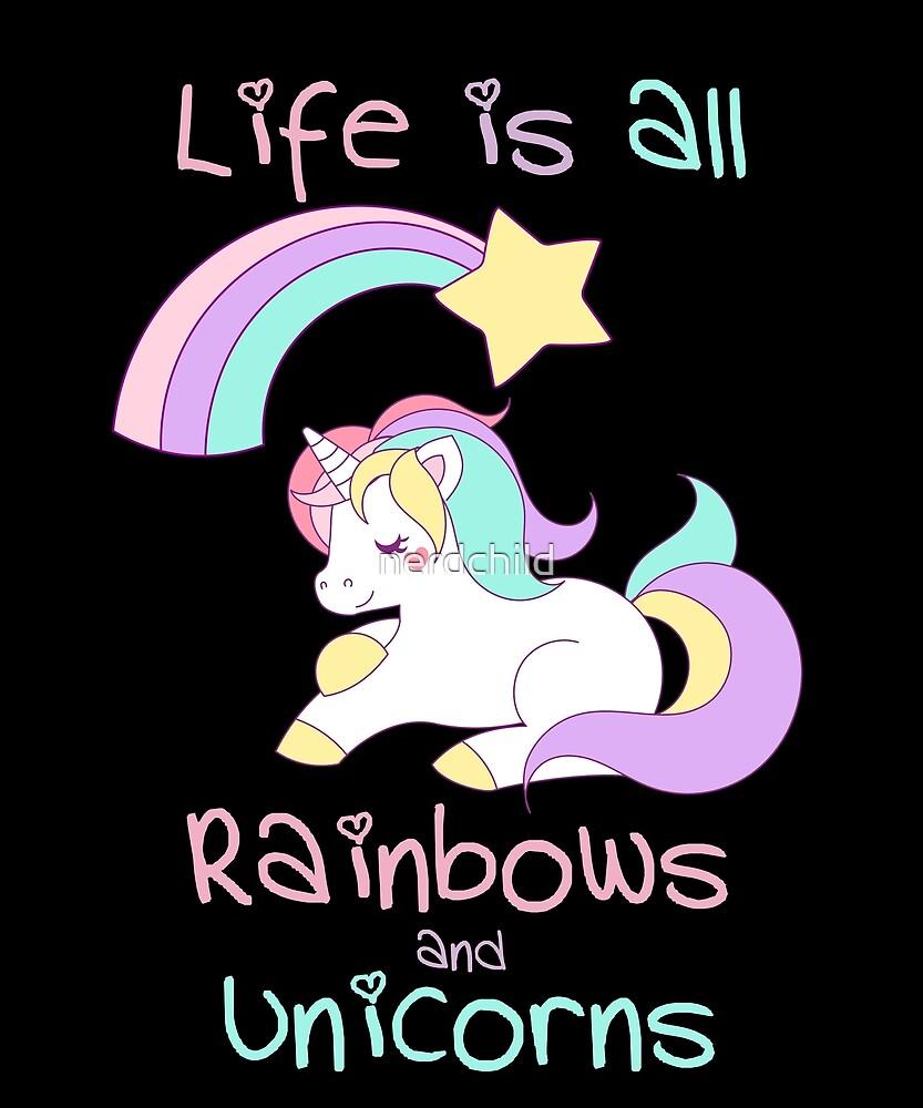 Life Is All Rainbows and Unicorns by nerdchild