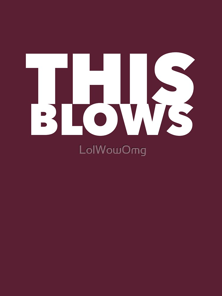 This Blows by LolWowOmg