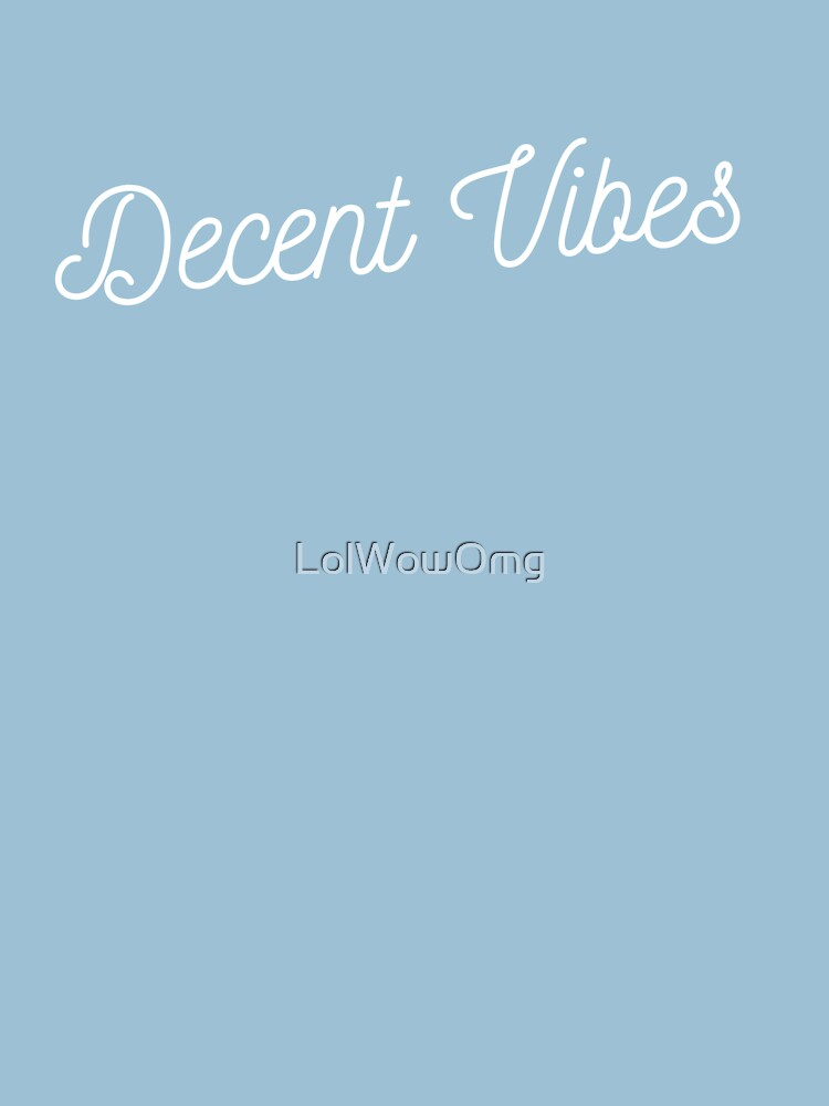 Decent Vibes Shirt by LolWowOmg