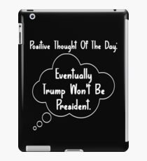 Eventually Trump Won't Be President Funny Sarcastic Thought Bubble iPad Case/Skin