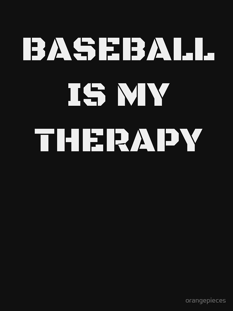 Baseball Is My Therapy Apparel by orangepieces