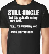 Still single but it's actually going very well Graphic T-Shirt