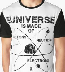 The Universe is Made of Protons, Neutrons, Electrons, and Morons Graphic T-Shirt