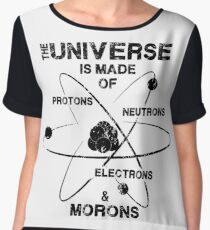 The Universe is Made of Protons, Neutrons, Electrons, and Morons Women's Chiffon Top