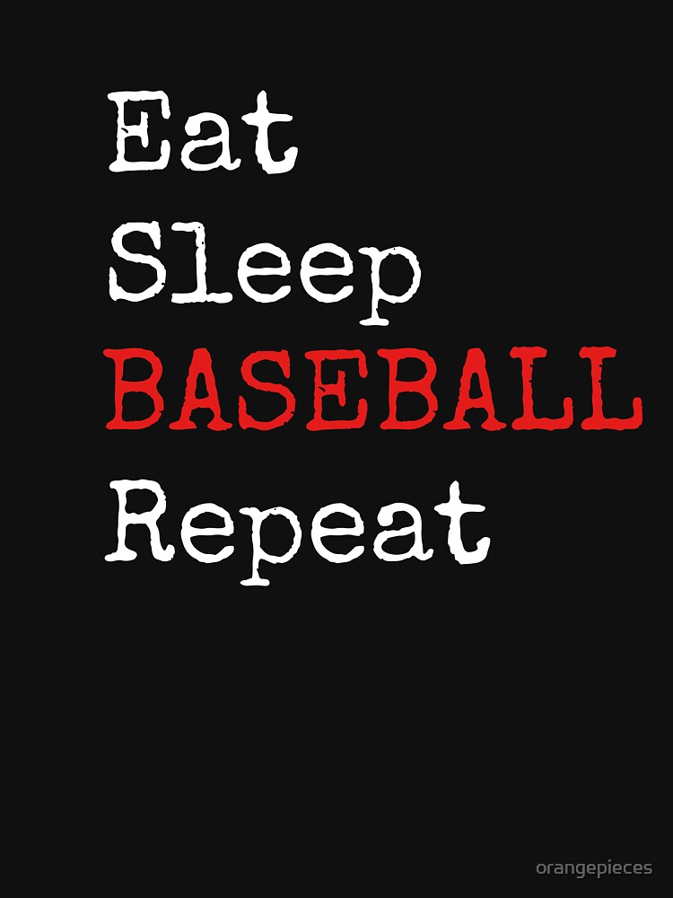 Eat. Sleep. BASEBALL. Repeat. Shirt by orangepieces